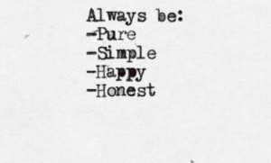 Always be pure. simple. happy. honest. best positive quotes