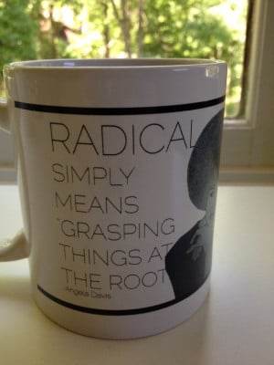 Angela Davis Coffee Mug with quote - Radical simply means grasping ...