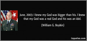 ... that my God was a real God and his was an idol. - William G. Boykin