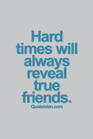 Hard times will always reveal true friends. #quotes #friendship