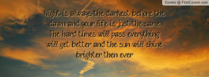 ... hard times will pass, everything will get better and the sun will