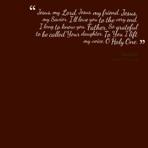 : jesus, my lord jesus, my friend jesus, my savior i'll love you ...