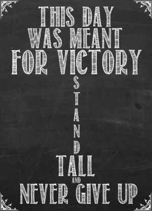 Stand tall and never give up!