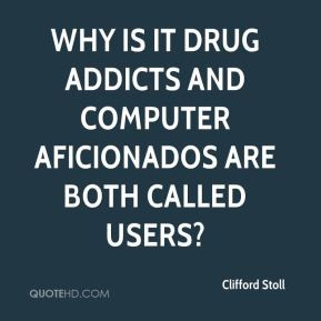 Clifford Stoll Why is it drug addicts and computer aficionados are
