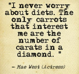Great Quote from Mae West, although we all know that the 'cut' of a ...