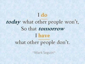 ... so that tomorrow I have what other people don't. – Quotes Lover