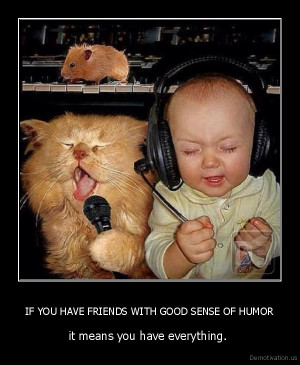 IF-YOU-HAVE-FRIENDS-WITH-GOOD-SENSE-OF-HUMOR-it-means-you-have ...