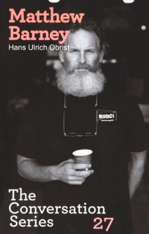 Hans Ulrich Obrist & Matthew Barney: The Conversation Series: Volume ...
