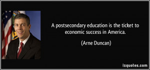 ... education is the ticket to economic success in America. - Arne Duncan