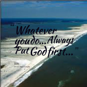 Quotes Picture: whatever you do always put god first