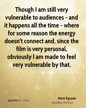 ... is very personal, obviously I am made to feel very vulnerable by that