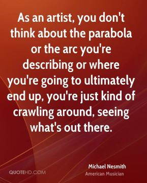 Michael Nesmith - As an artist, you don't think about the parabola or ...