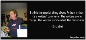 ... are in charge. The writers decide what the material is. - Eric Idle