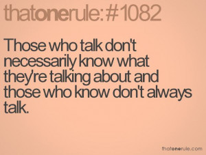 Those who talk don't necessarily know what they're talking about and ...