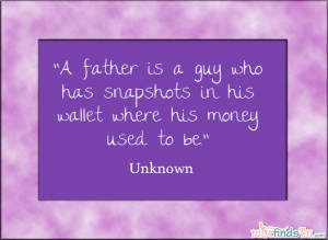 Father's Day Quote: A father is a guy who has snapshots in his wallet ...