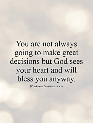 God Quotes Heart Quotes Blessed Quotes Decision Quotes