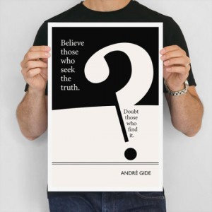 Believe those who seek the truth. Doubt those who find it. –Andre ...