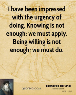 have been impressed with the urgency of doing. Knowing is not enough ...