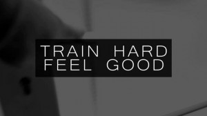 Train hard, feel good.