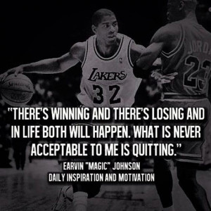 "... happen. What is never acceptable is quitting."" – Magic Johnson"