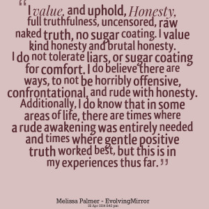 Quotes Picture: i value, and uphold, honesty, full truthfulness ...
