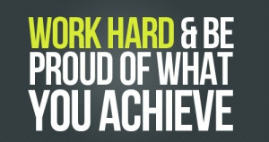 Motivational Quote: Work Hard And Be Proud Of What Your Achieve