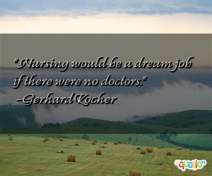 Nursing would be a dream job if there were no doctors .