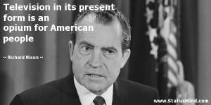 ... an opium for American people - Richard Nixon Quotes - StatusMind.com