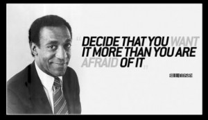 ... you want it more than you are afraid of it bill cosby quote 495x287