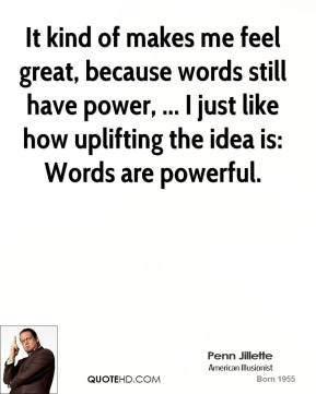 penn-jillette-quote-it-kind-of-makes-me-feel-great-because-words-still ...