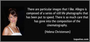 gone into theposition of the cinematography Helena Christensen