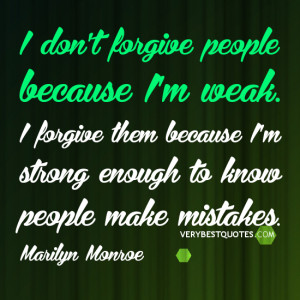 fORGIVENESS QUOTES, BEING STRONG QUOTES, I don't forgive people ...