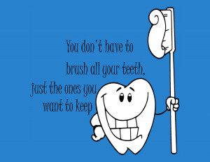 You Don't Have To Brush All Your Teeth Just The Ones You Want To Keep ...