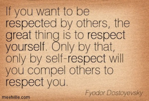 ... want to be respected by others the great thing is to respect yourself