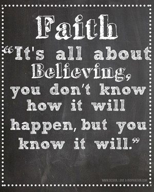 "Faith Quote 4: ""Faith it's all about believing, you don't know ..."