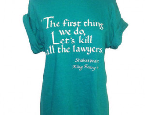 ... Lawyers Shakespeare King Henry VI Green Funny Humor Quote Unisex T
