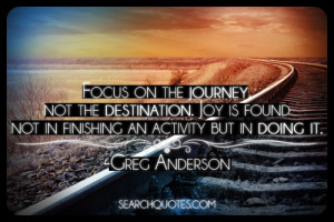 Inspirational Quotes Journey Destination ~ Focus On The Journey, Not ...