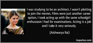 to be an architect, I wasn't plotting to join the movies. Films ...