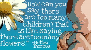 How can you say there are too many children? That is like saying ...