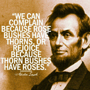 We can complain because rose bushes have thorns, or rejoice because ...