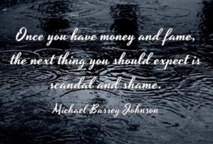 Once you have money and fame, the next thing you should expect is ...