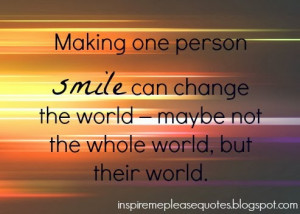 Making one person smile can change the world - maybe not the whole ...