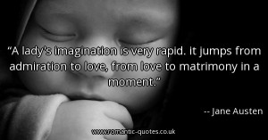 ladys-imagination-is-very-rapid-it-jumps-from-admiration-to-love ...