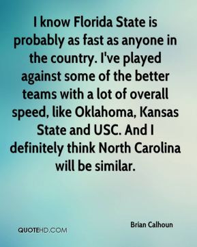 Brian Calhoun - I know Florida State is probably as fast as anyone in ...
