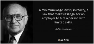 ... an employer to hire a person with limited skills. - Milton Friedman