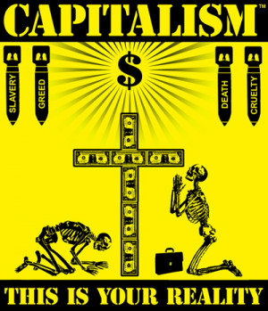 Capitalism -- or, more accurately, the predatory corporate capitalism ...