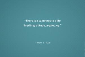 "... to a life lived in gratitude, a quiet joy."" — Ralph H. Blum"