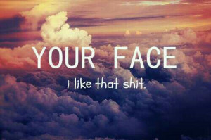 cute, face, love, pretty, quote, quotes, your face