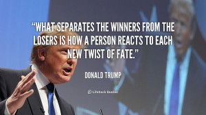 What separates the winners from the losers is how a person reacts to ...