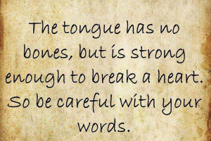 The tongue has no bones, but is strong enough to break a heart: Quote ...